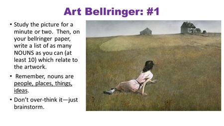 Art Bellringer: #1 Study the picture for a minute or two. Then, on your bellringer paper, write a list of as many NOUNS as you can (at least 10) which.