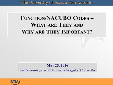 F UNCTION /NACUBO C ODES – W HAT ARE T HEY AND W HY ARE T HEY I MPORTANT ? May 25, 2016 Sheri Hardison, Asst. VP for Financial Affairs & Controller May.