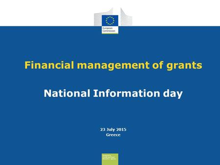 Consumers, Health And Food Executive Agency Financial management of grants National Information day 23 July 2015 Greece.
