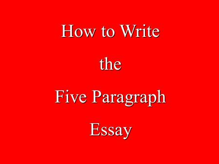 How to Write the Five Paragraph Essay Remember the basic structure of a paragraph?