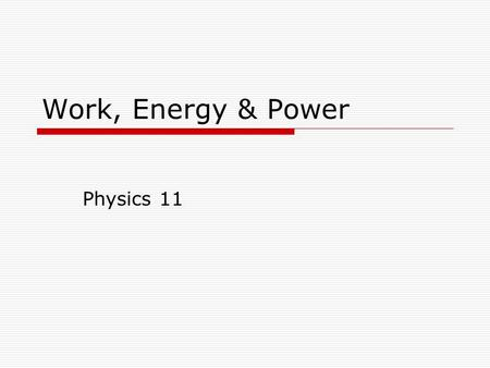 Work, Energy & Power Physics 11. Work  In physics, work is defined as the dot product of force and displacement  The result is measured in Joules (J)