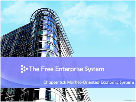 The Free Enterprise System Chapter 5.2: Market-Oriented Economic Systems.