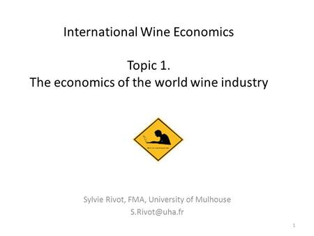 International Wine Economics Topic 1. The economics of the world wine industry Sylvie Rivot, FMA, University of Mulhouse 1.