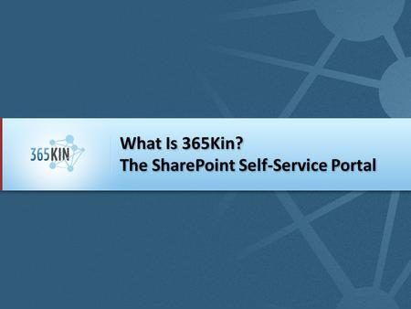 What Is 365Kin? The SharePoint Self-Service Portal.