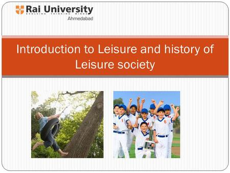 Introduction to Leisure and history of Leisure society.