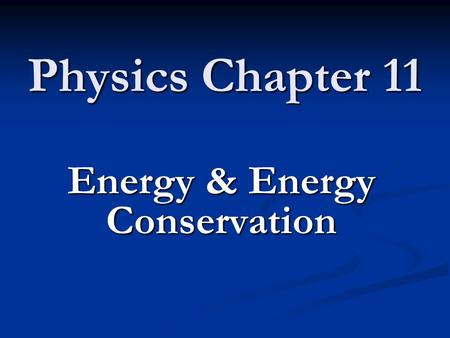 Physics Chapter 11 Energy & Energy Conservation. Objectives 11.1 Energy and Its Forms Define Potential and Kinetic Energy Calculate Kinetic Energy of.