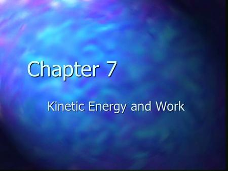 Chapter 7 Kinetic Energy and Work. Forms of Energy Mechanical Mechanical focus for now focus for now chemical chemical electromagnetic electromagnetic.