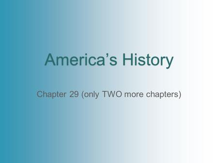 America's History Chapter 29 (only TWO more chapters)