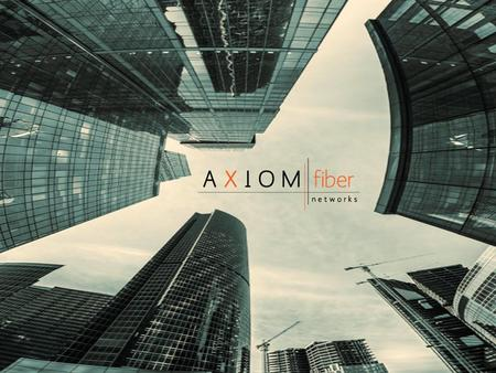 Axiom Fiber's network is brand new and purpose built to support solutions requiring high quality fiber connectivity in any type of density situation,