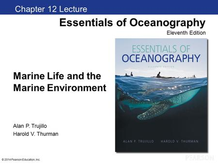 © 2014 Pearson Education, Inc. Marine Life and the Marine Environment Chapter 1 Clickers Essentials of Oceanography Eleventh Edition Alan P. Trujillo Harold.