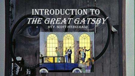 Introduction to The Great Gatsby By F. Scott Fitzgerald.