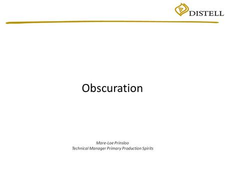 Obscuration Mare-Loe Prinsloo Technical Manager Primary Production Spirits.