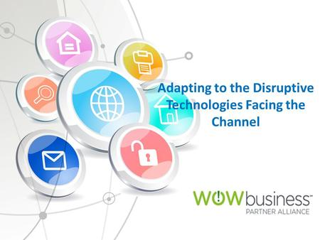 Adapting to the Disruptive Technologies Facing the Channel.