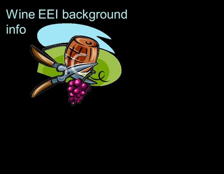 Wine EEI background info. The decision to harvest the grapes is imminent! What factors determine when the grapes are picked and when vinification (wine-