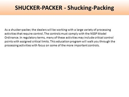 SHUCKER-PACKER - Shucking-Packing As a shucker-packer, the dealers will be working with a large variety of processing activities that require control.