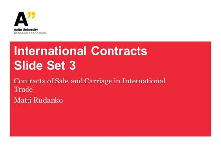 International Contracts Slide Set 3 Contracts of Sale and Carriage in International Trade Matti Rudanko.