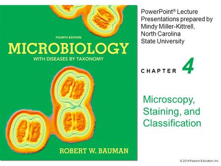 PowerPoint ® Lecture Presentations prepared by Mindy Miller-Kittrell, North Carolina State University C H A P T E R © 2014 Pearson Education, Inc. Microscopy,