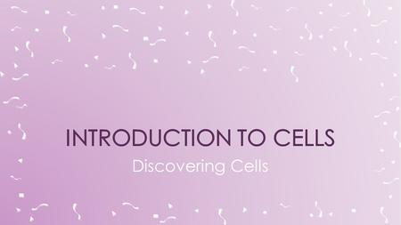 Discovering Cells.  Cells form the parts of an organism and carry out all of its functions.  Cells are the basic units of structure and function in.