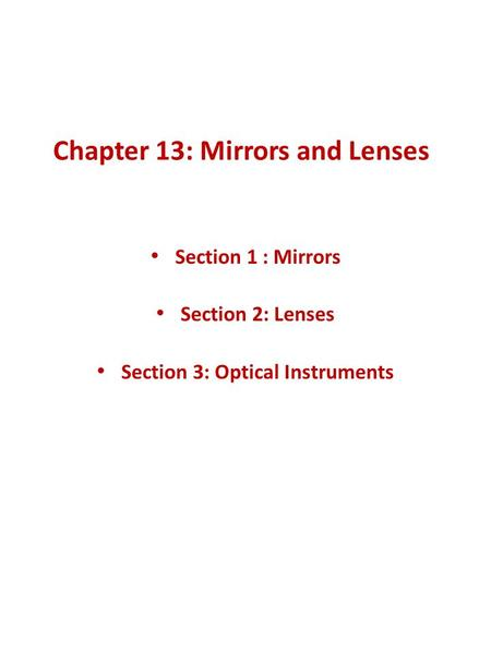 Chapter 13: Mirrors and Lenses Section 1 : Mirrors Section 2: Lenses Section 3: Optical Instruments.
