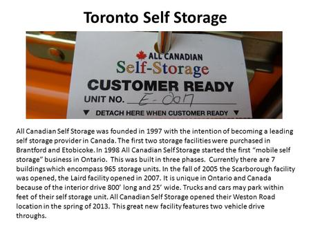 Toronto Self Storage All Canadian Self Storage was founded in 1997 with the intention of becoming a leading self storage provider in Canada. The first.