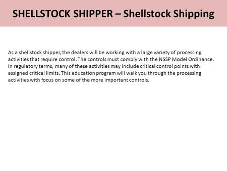 SHELLSTOCK SHIPPER – Shellstock Shipping As a shellstock shipper, the dealers will be working with a large variety of processing activities that require.