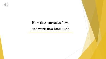 How does our sales flow, and work flow look like?