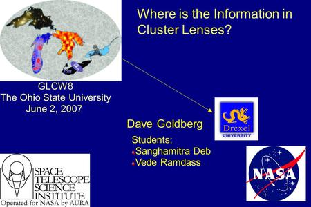 Dave Goldberg GLCW8 The Ohio State University June 2, 2007 Students: Sanghamitra Deb Vede Ramdass Where is the Information in Cluster Lenses?