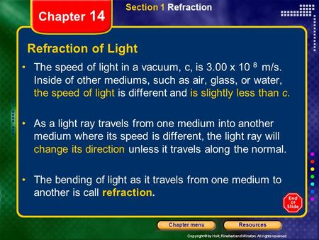 Copyright © by Holt, Rinehart and Winston. All rights reserved. ResourcesChapter menu Section 1 Refraction Chapter 14 Refraction of Light The speed of.
