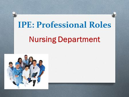 IPE: Professional Roles Nursing Department. Scope of Practice O Direct and indirect patient care services that ensure the safety, comfort, personal hygiene,
