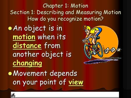 Chapter 1: Motion Section 1: Describing and Measuring Motion How do you recognize motion? An object is in motion when its distance from another object.