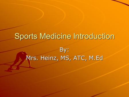 Sports Medicine Introduction By: Mrs. Heinz, MS, ATC, M.Ed.