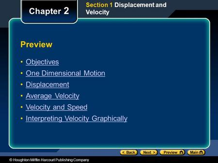 © Houghton Mifflin Harcourt Publishing Company Preview Objectives One Dimensional Motion Displacement Average Velocity Velocity and Speed Interpreting.