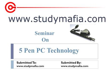 Www.studymafia.com Submitted To: Submitted By: www.studymafia.com Seminar On 5 Pen PC Technology.