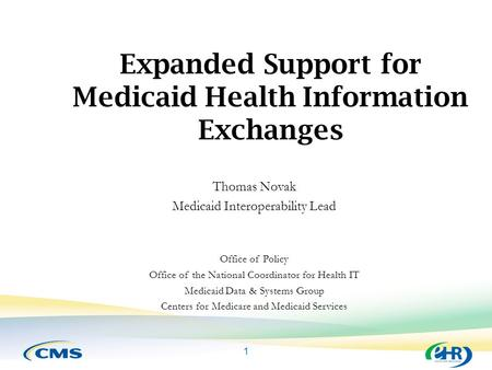 1 Expanded Support for Medicaid Health Information Exchanges Thomas Novak Medicaid Interoperability Lead Office of Policy Office of the National Coordinator.