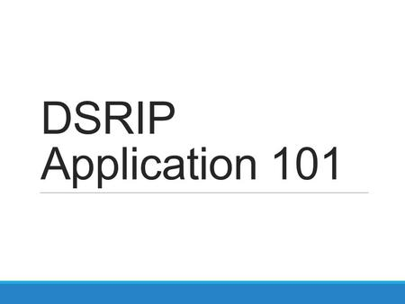 DSRIP Application 101. DSRIP Application Overview NY DSRIP Application – requires average score of 60% or higher Organizational Application 30% weight.