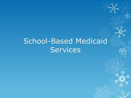 School-Based Medicaid Services. Kentucky school districts may participate in two Medicaid School-Based Programs. 1.School-Based Health Services 2.School-Based.