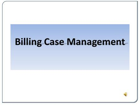 Billing Case Management. What You Will Learn Review purpose of case management services Learn about case management activities that may be reimbursed.
