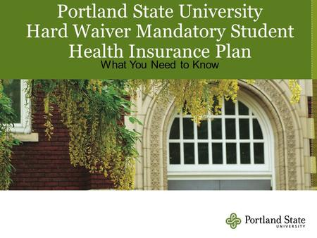 Portland State University Hard Waiver Mandatory Student Health Insurance Plan What You Need to Know.