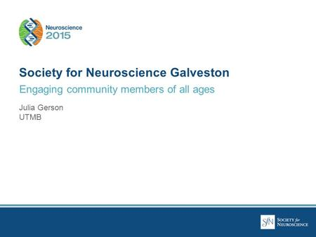 Engaging community members of all ages Society for Neuroscience Galveston Julia Gerson UTMB.