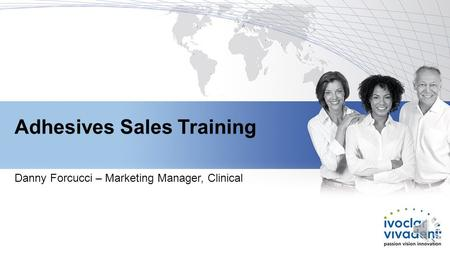 Adhesives Sales Training Danny Forcucci – Marketing Manager, Clinical.