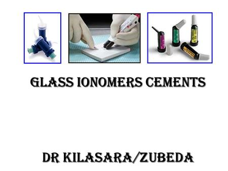 Glass Ionomers Cements Dr Kilasara/Zubeda. Overview Glass ionomers – Characteristics – Classification – Conventional GIC – Resin based GIC – Light cured.