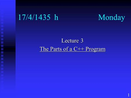 1 17/4/1435 h Monday Lecture 3 The Parts of a C++ Program.
