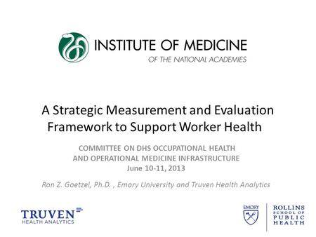 A Strategic Measurement and Evaluation Framework to Support Worker Health COMMITTEE ON DHS OCCUPATIONAL HEALTH AND OPERATIONAL MEDICINE INFRASTRUCTURE.