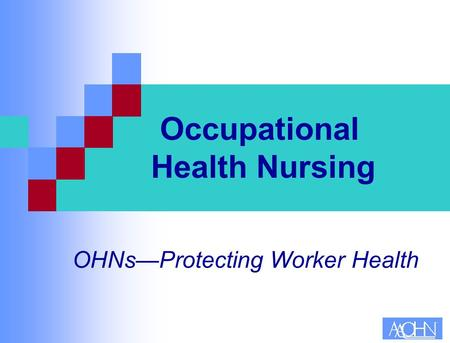 Occupational Health Nursing OHNs—Protecting Worker Health.