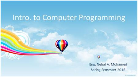 Intro. to Computer Programming Eng. Nehal A. Mohamed Spring Semester-2016.