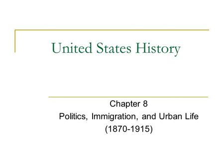 United States History Chapter 8 Politics, Immigration, and Urban Life (1870-1915)