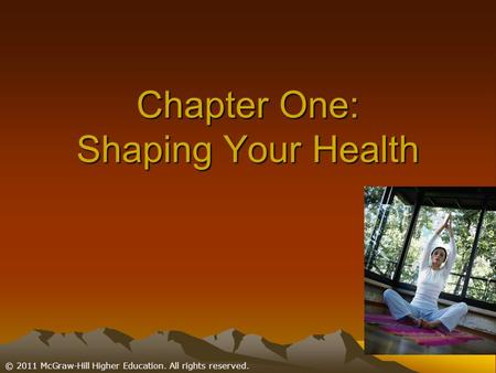 © 2011 McGraw-Hill Higher Education. All rights reserved. Chapter One: Shaping Your Health.
