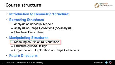 Course: Structure-Aware Shape Processing Introduction to Geometric 'Structure' Extracting Structures –analysis of Individual Models –analysis of Shape.