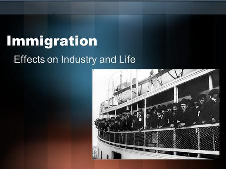 Immigration Effects on Industry and Life. Immigrant Someone who leaves their native land to live permanently in another country.