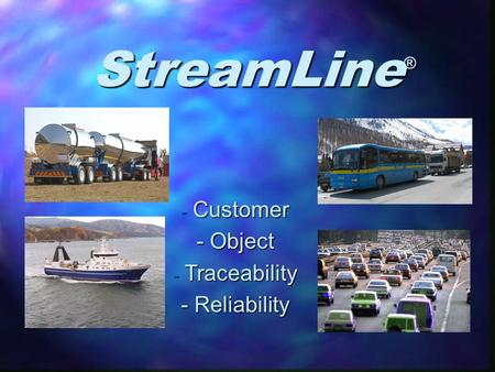 StreamLine ® - Customer - Object - Traceability - Reliability.
